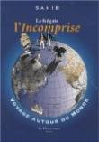 La frégate l'Incomprise : Voyage autour du monde