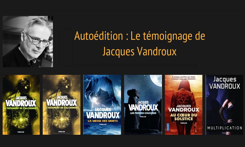 Autoédition : Le témoignage de Jacques Vandroux